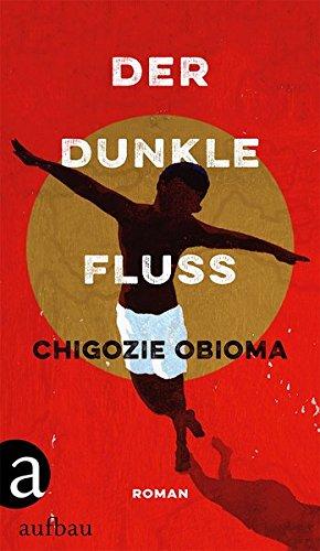 Chigozie Obioma Der dunkle Fluss