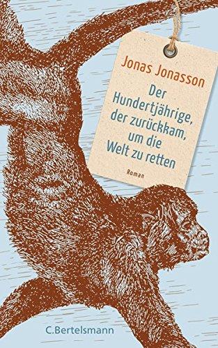 Jonas Jonasson Der Hundertjährige der zurückkam um die Welt zu retten